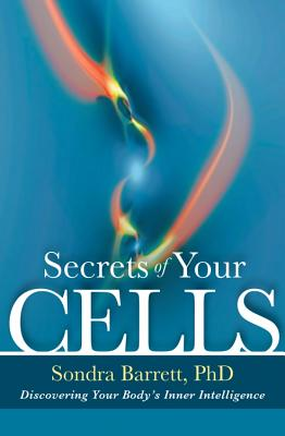 Secrets of Your Cells By Barrett, Sondra